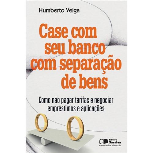 Livro - Case com Seu Banco com Separação de Bens: Como não Pagar Tarifas e Negociar Empréstimos e Aplicações