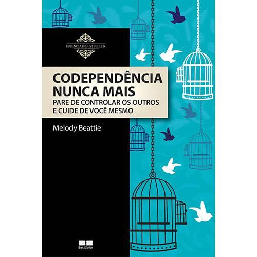 Livro - Codependência Nunca Mais: Pare de Controlar os Outros e Cuide de Você Mesmo - Coleção Essenciais BestSeller