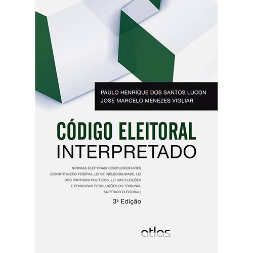 Livro - Código Eleitoral Interpretado: Normas Eleitorais Complementares (Constituição Federal, Lei de Inelegibilidade, Lei dos Partidos Políticos, Lei das Eleições e Principais Resoluções do Tribunal Superior Eleitoral)