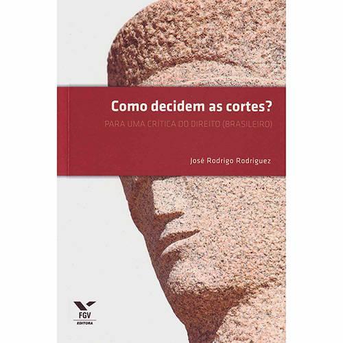 Livro - Como Decidem as Cortes? para uma Crítica do Direito (Brasileiro)