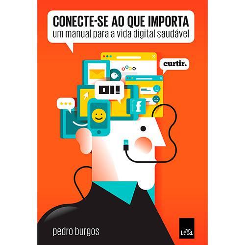 Livro - Conecte-se ao que Importa: um Manual para a Vida Digital Saudável
