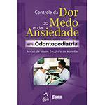 Livro - Controle da Dor do Medo e da Ansiedade em Odontopediatria