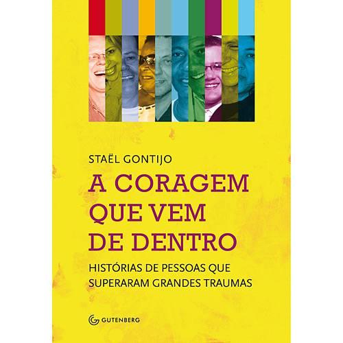 Livro - Coragem que Vem de Dentro, a - Histórias de Pessoas que Superaram Grandes Traumas