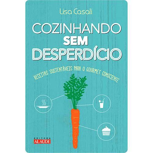Livro - Cozinhando Sem Desperdício: Receitas Sustentáveis para o Gourmet Consciente