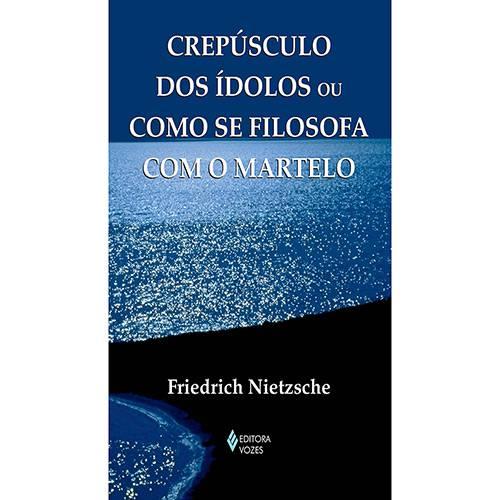 Livro - Crepúsculo dos Ídolos ou Como se Filosofa com o Martelo