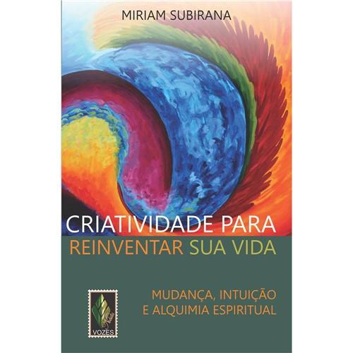 Livro - Criatividade para Reinventar Sua Vida - Mudança, Intuição e Alquimia Espiritual
