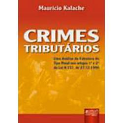 Livro - Crimes Tributários: uma Análise da Estrutura do Tipo Penal Nos Artigos