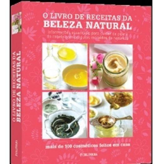 Livro de Receitas da Beleza Natural, o - Publifolha