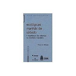 Livro - Ecológicas Manhâs de Sábado - o Espetáculo da Natu