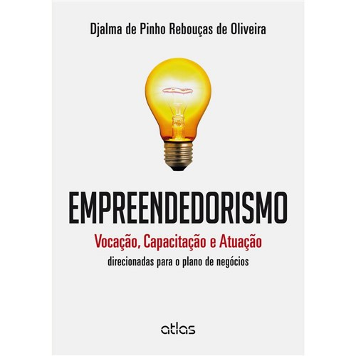 Livro - Empreendedorismo: Vocação, Capacitação e Atuação Direcionadas para o Plano de Negócios