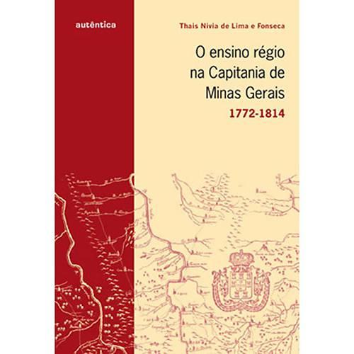 Livro - Ensino Régio na Capitania de Minas Gerais, o - 1722-1814