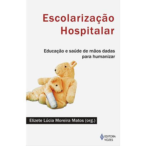Livro - Escolarização Hospitalar: Educação e Saúde de Mãos Dadas para Humanizar
