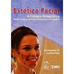 Livro - Estética Facial - a Cirurgia Ortognática - Passo a Passo para Ortodontistas e Cirurgiões
