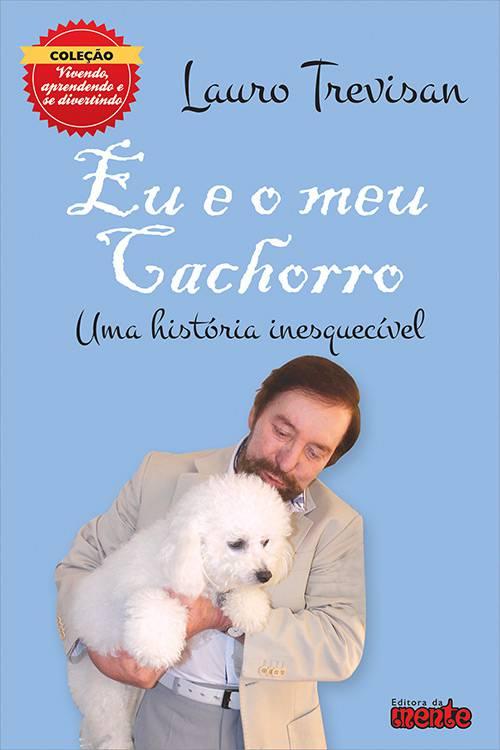 Livro - eu e Meu Cachorro: uma História Inesquecível