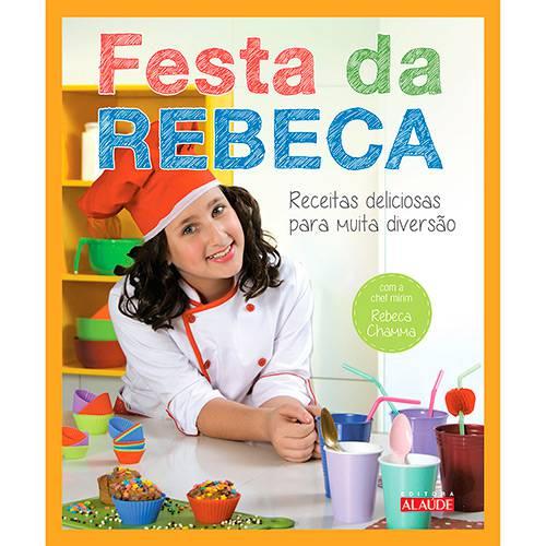 Livro - Festa da Rebeca: Receitas Deliciosas para Muita Diversão