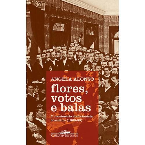 Livro - Flores, Votos e Balas : o Movimento Abolicionista Brasileiro (1868-88)