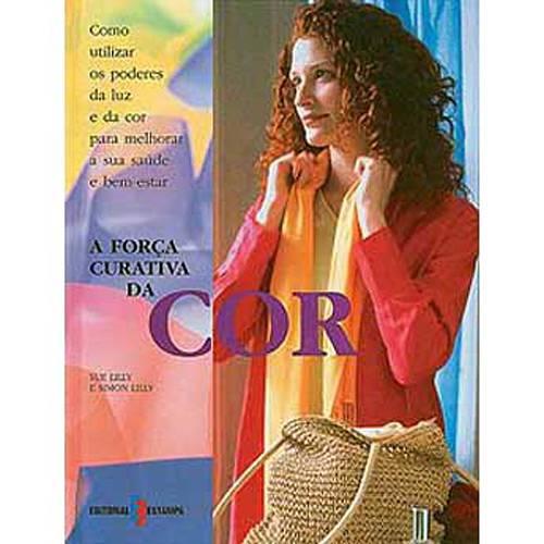 Livro - Força Curativa da Dor, a - Como Utilizar os Poderes da Luz e da Cor para Melhorar a Sua Saúde e Bem-Estar