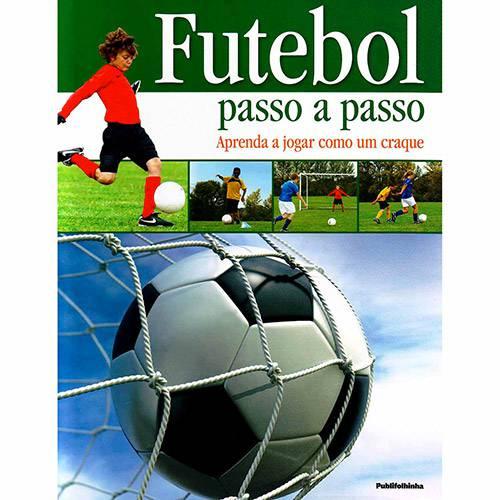 Livro - Futebol Passo a Passo: Aprenda a Jogar Como um Craque