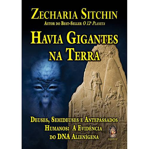 Livro - Havia Gigantes na Terra: Deuses, Semideuses e Antepassados Humanos - a Evidência do DNA Alienígena