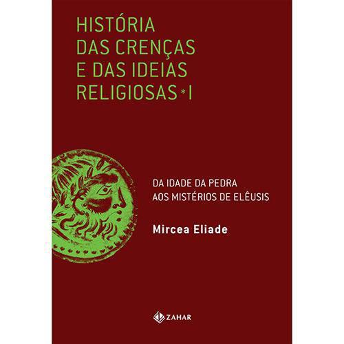 Livro - História das Crenças e das Idéias Religiosas da Idade da Pedra Aos Mistérios de Elêusis