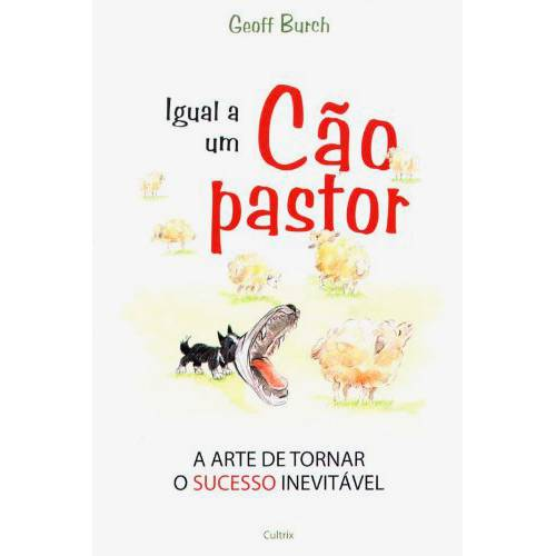 Livro - Igual a um Cão Pastor - Arte de Tornar o Sucesso Inevitável