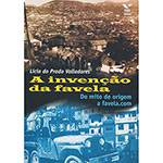 Livro - Invenção da Favela, A: do Mito de Origem a Favela.com
