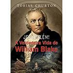 Livro - Jerusalém!: a Verdadeira Vida de William Blake