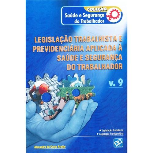 Livro - Legislação Trabalhista e Previdenciária Aplicada à Saúde e Segurança do Trabalhador: Coleção Saúde e Segurança do Trabalho - Vol. 9