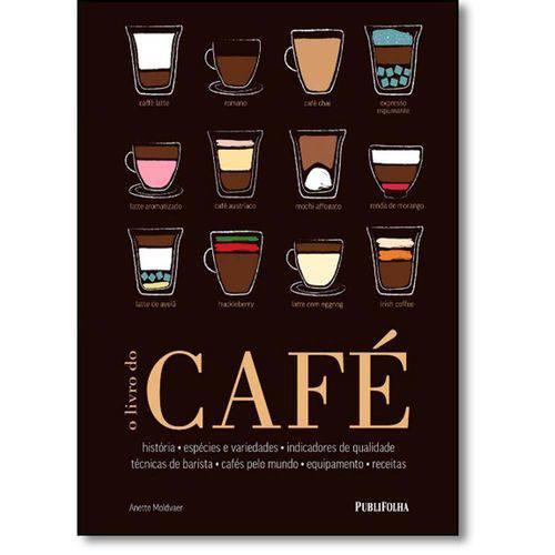 Livro - Livro do Café, O: História, Espécies e Variedades, Indicadores de Qualidade, Técnicas de