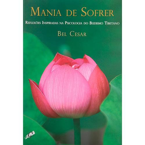 Livro - Mania de Sofrer: Reflexões Inspiradas na Psicologia do Budismo Tibetano