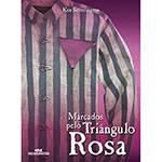 Livro - Marcados Pelo Triângulo Rosa