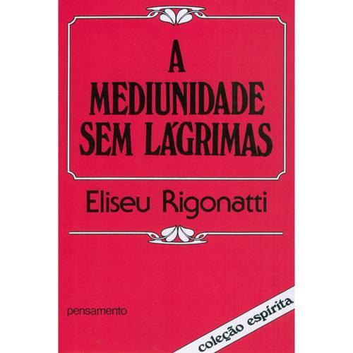 Livro - Mediunidade Sem Lágrimas, a