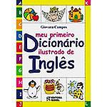 Livro - Meu Primeiro Dicionário Ilustrado de Inglês: Conforme a Nova Ortografia