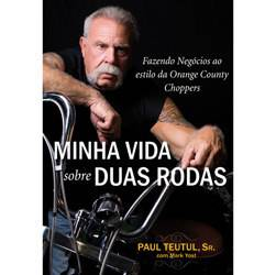 Livro - Minha Vida Sobre Duas Rodas - Fazendo Negócios ao Estilo da Orange Country Choppers