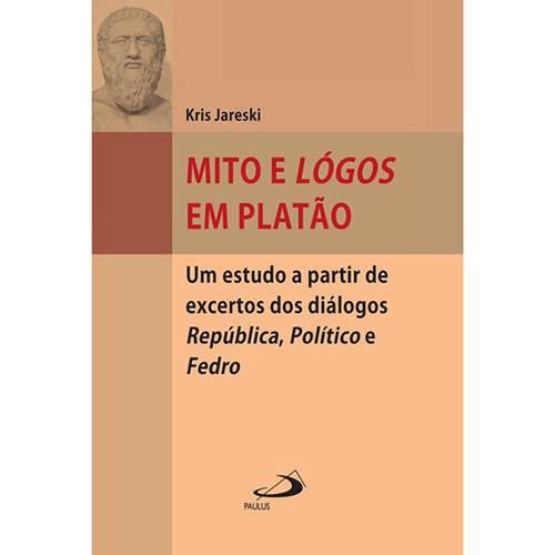 Livro - Mito e Lógos em Platão: um Estudo a Partir de Excertos dos Diálogos República, Político e Fedro