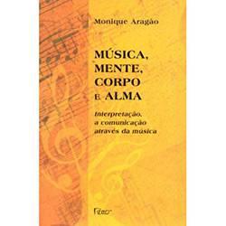 Livro - Música, Corpo e Alma - Interpretação. a Comunicação Através da Música