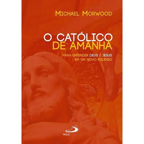 Livro - o Católico de Amanhã: para Entender Deus e Jesus em um Novo Milênio