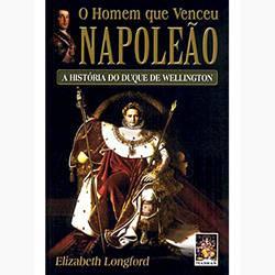 Livro - o Homem que Venceu Napoleão : a História do Duque de Wellington