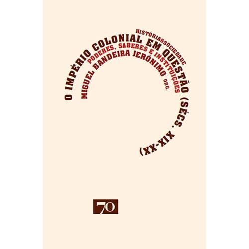Livro - o Império Colonial em Questão (Sécs. XIX-XX): Poderes, Saberes e Instituições