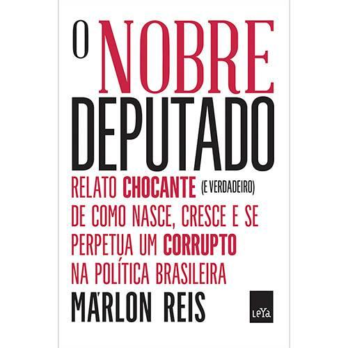 Livro - o Nobre Deputado: Relato Chocante (E Verdadeiro) de Como Nasce, Cresce e se Perpetua um Corrupto na Política Brasileira