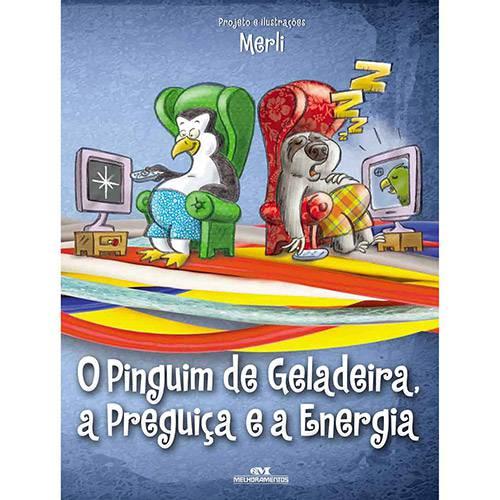 Livro - o Pinguim de Geladeira, a Preguiça e a Energia Elétrica