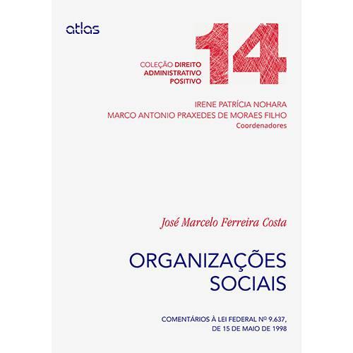 Livro - Organizações Sociais: Comentários à Lei Federal Nº 9.637, de 15 de Maio de 1998 - Vol. 14 - Coleção Direito Administrativo Positivo