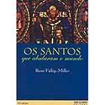 Livro - os Santos que Abalaram o Mundo