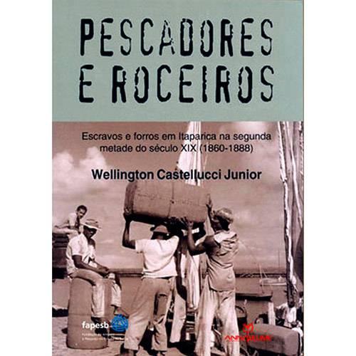 Livro - Pescadores e Roceiros: Escravos e Forros em Itaparica na Segunda Metade do Século XIX (1860-1888)