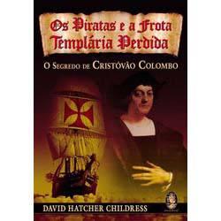 Livro - Piratas e a Frota Templária Perdida, os - o Segredo de Cristovão Colombo