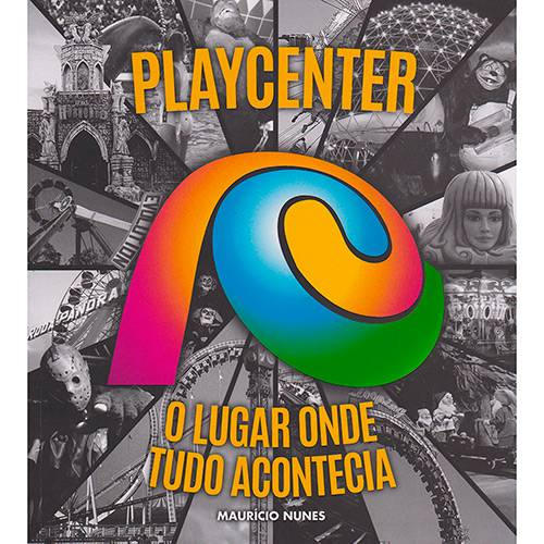 Livro - Playcenter: o Lugar Onde Tudo Acontecia