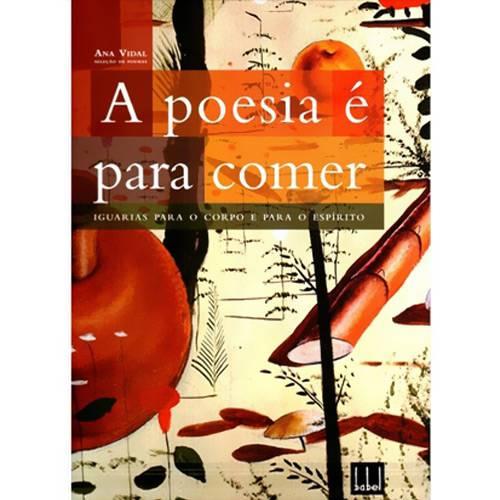 Livro - Poesia é para Comer - Iguarias para o Corpo e para o Espírito