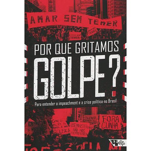 Livro - por que Gritamos Golpe?: para Entender o Impeachment e a Crise Política no Brasil
