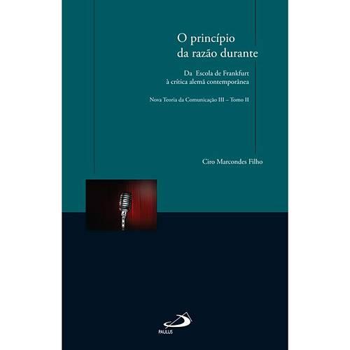 Livro - Princípio da Razão Durante, o - da Escola de Frankfurt à Crítica Alemã Contemporânea - Nova Teoria da Comunicação III - Tomo II