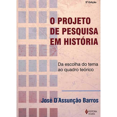 Livro - Projeto de Pesquisa em História, o - da Escolha do Tema ao Quadro Teórico